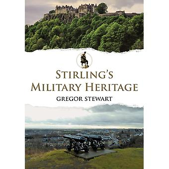 Stirlings Military Heritage by Stewart & Gregor