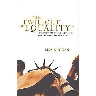 The Twilight Of Equality by Duggan & Lisa