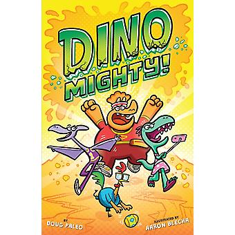 Dinomighty by Doug Paleo & Illustrated by Aaron Blecha