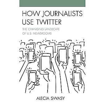 Näin toimittajat käyttävät Twitteriä: Yhdysvaltain uutishuoneiden muuttuva maisema