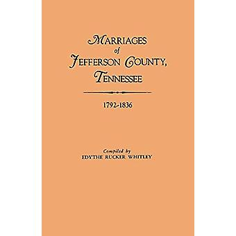 Marriages of Jefferson County - Tennessee - 1792-1836 by Edythe Rucke