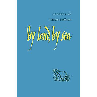 By Land - By Sea - Stories by William Hoffman - 9780807124604 Book