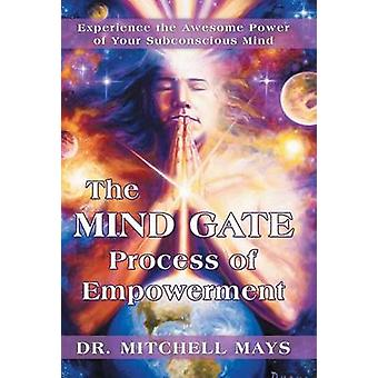 The Mind Gate Process of Empowerment - Experience the Awesome Power of