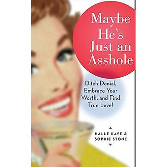 Maybe He's Just an Asshole - Ditch Denial - Embrace Your Worth - and F
