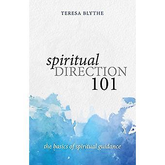 Spiritual Direction 101 - The Basics of Spiritual Guidance by Teresa B