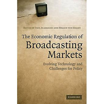 The Economic Regulation of Broadcasting Markets by Edited by Paul Seabright & Edited by J rgen von Hagen