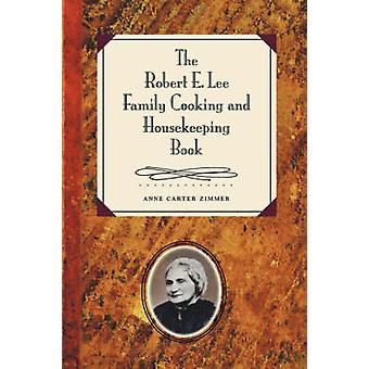 The Robert E. Lee Family Cooking and Housekeeping Book door Anne Carter Zimmer