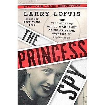 The Princess Spy The True Story of World War II Spy Aline Griffith Countess of Romanones