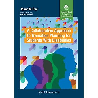 A New Approach to Transition Planning for Students with Disabilities by JoAnn M. Rae