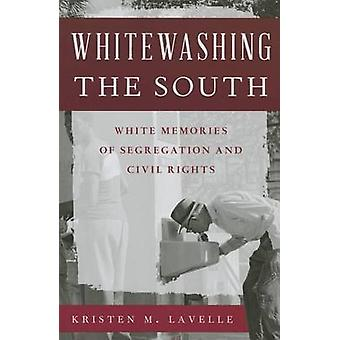 Whitewashing the South - White Memories of Segregation and Civil Right