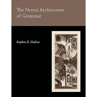 Die neurale Architektur der Grammatik durch Stephen E. Nadeau - 97802620170