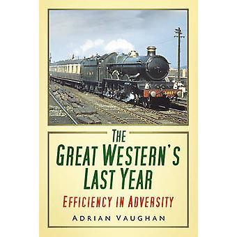 The Great Western's Last Year - Efficiency in Adversity by Adrian Vaug