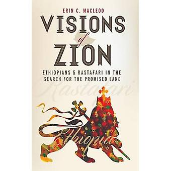Visions of Zion - Ethiopians and Rastafari in the Search for the Promi