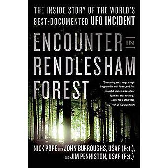 Begegnung im Rendlesham Forest: die innere Geschichte von der Welt am besten dokumentierte UFO-Vorfall