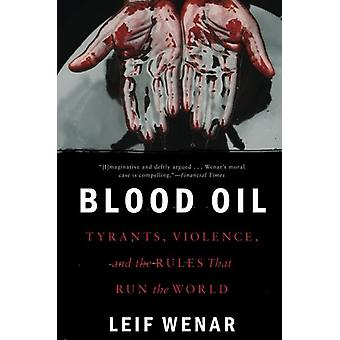 Blood Oil - Tyrants - Violence - and the Rules that Run the World by L