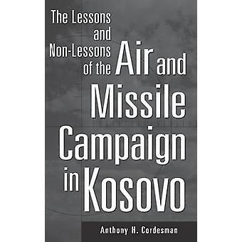 Leksjoner og NonLessons av luft og rakett kampanjen i Kosovo av Cordesman &