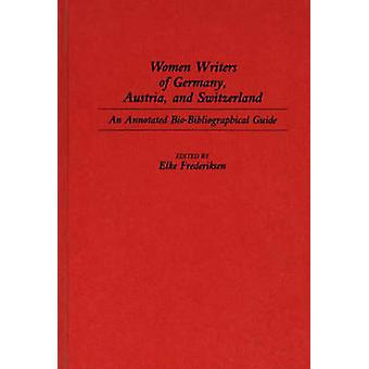 Women Writers of Germany Austria and Switzerland An Annotated BioBibliographical Guide by Frederiksen & Elke