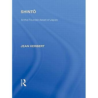 Shinto At the Fountainhead of Japan by Herbert & Jean