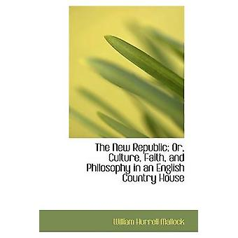 The New Republic Or Culture Faith and Philosophy in an English Country House by Mallock & William Hurrell