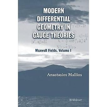 Moderne Differentialgeometrie in Gauge Theorien Maxwell Felder Volumen I von Mallios & Anastasios