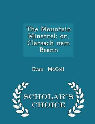 The Mountain Minstrel or Clarsach nam Beann  Scholars Choice Edition by McColl & Evan