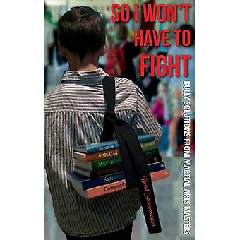 So I Wont Have to Fight Bully Solutions from Martial Arts Masters by Scornavacco & Brad