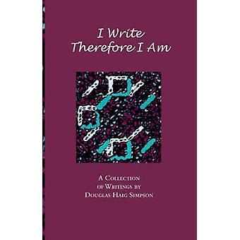 Ich schreibe deshalb bin ich eine Sammlung von Schriften durch Douglas Haig Simpson von Simpson & Douglas Haig