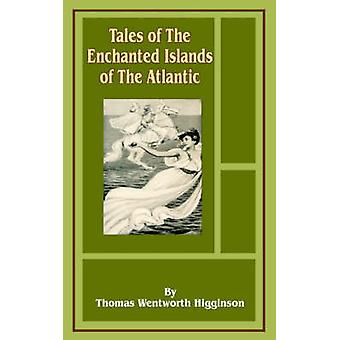 Tales of the Enchanted Islands of the Atlantic by WentworthHigginson & Thomas