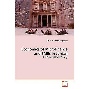 Economics of Microfinance and SMEs  in Jordan by Magableh & Dr. Ihab Khaled