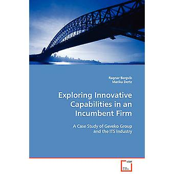 Exploring Innovative Capabilities in an Incumbent Firm by Bergvik & Ragnar