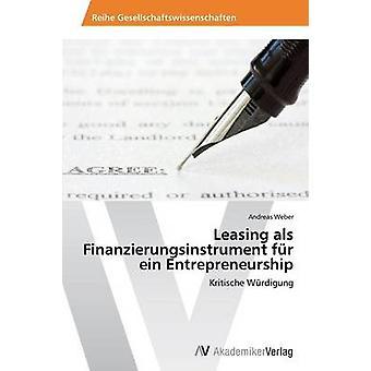 Leasing-yritysten Finanzierungsinstrument fr Ein Entrepreneurship by Weber Andreas