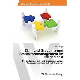 Skill und Grademix und Ressourcenmanagement im Pflegedienst by Pflger Silvia