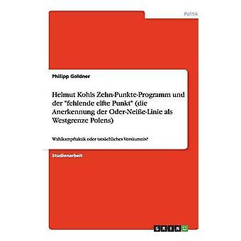 Helmut Kohls ZehnPunkteProgramm und der fehlende elfte Punkt die Anerkennung der OderNeieLinie als Westgrenze Polens by Goldner & Philipp
