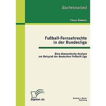 FussballFernsehrechte in Der Bundesliga Eine Okonomische analizzare Am esempio Der Deutschen FussballLiga da Ozdemir & Yilmaz