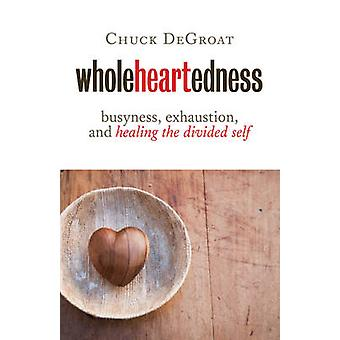 Wholeheartedness - Busyness - Exhaustion - and Healing the Divided Sel