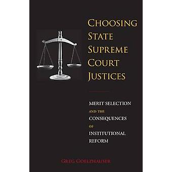 Choosing State Supreme Court Justices - Merit Selection and the Conseq