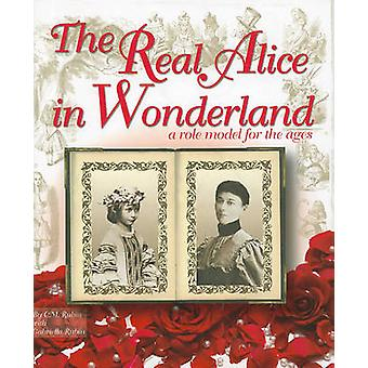 The Real Alice in Wonderland - A Role Model for the Ages by C. M. Rubi