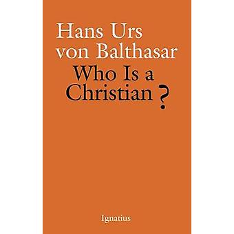 Who is a Christian? by Hans Urs von Balthasar - 9781586175313 Book