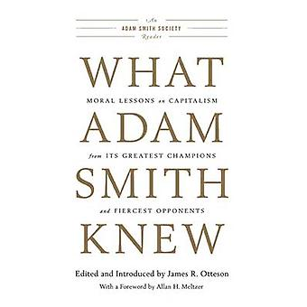 What Adam Smith Knew - Moral Lessons on Capitalism from its Greatest C