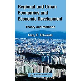 Regional and Urban Economics and Economic Development  Theory and Methods by Edwards & Mary E.