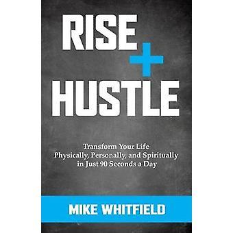 Rise e Hustle - trasformare la tua vita fisicamente - personalmente - e Sp