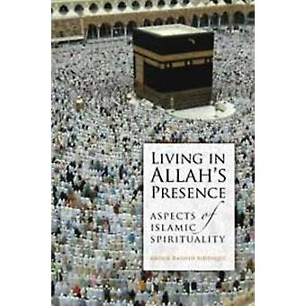 Living in Allah's Presence - Aspects of Islamic Spirituality by Abdur