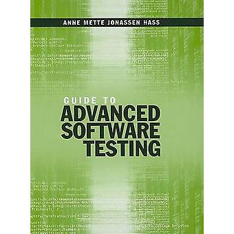 Guide to Advanced Software Testing by Hass & Anne Mette Jonassen