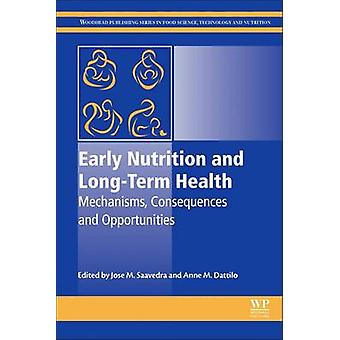Early Nutrition and LongTerm Health Mechanisms Consequences and Opportunities by Saavedra & Jose M.