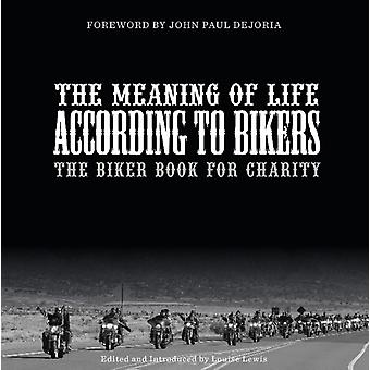 Meaning of Life According to Bikers The Biker Book for Char by Louise Lewis