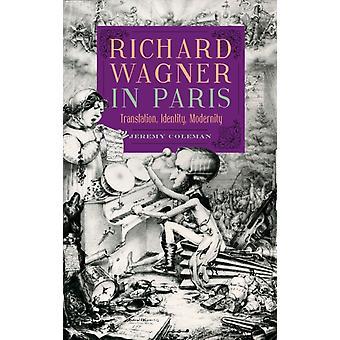 Richard Wagner in Paris Translation Identity Modernity by Coleman & Jeremy