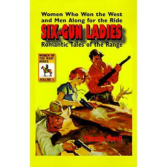SixGun Ladies Women Who Won the West and Men Along for the Ride. Romantic Tales of the Range by Powell & Talmage