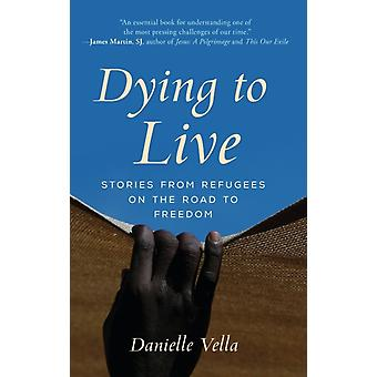 Dying to Live  Stories from Refugees on the Road to Freedom by Danielle Vella