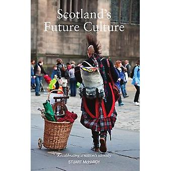 Scotlands Future Culture Recalibrating a Nations Identity par Stuart McHardy