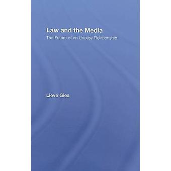 Law and the Media  The Future of an Uneasy Relationship by Gies & Lieve
